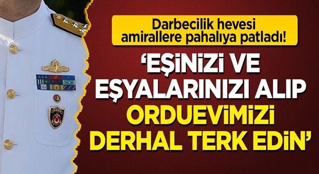 Darbecilik hevesi amiral eskilerine pahalıya patladı: Eşinizi ve eşyalarını alıp orduevimizi derhal terk edin!