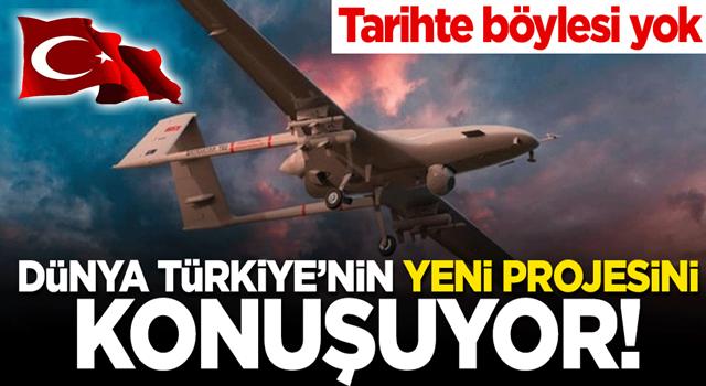 Dünya Türkiye'nin yeni projesini konuşuyor! Tarihte böylesi yok