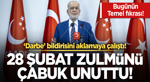 SP Lideri Temel Karamollaoğlu 28 Şubat zulmünü unuttu!
