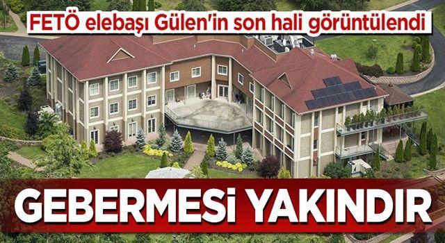 FETÖ elebaşı Gülen'in son hali görüntülendi