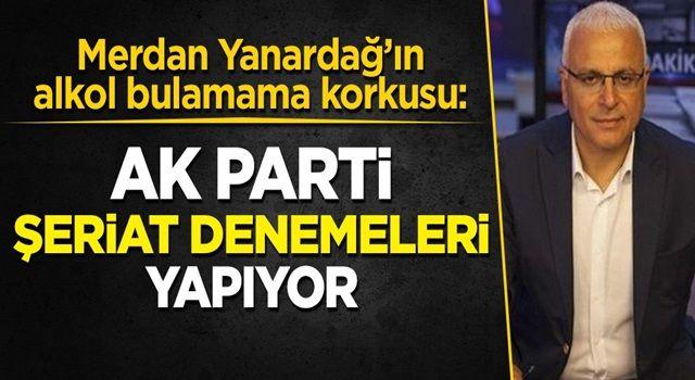 Merdan Yanardağ'ın 'alkol bulamama korkusu': AKP şeriat rejimi denemeleri yapıyor