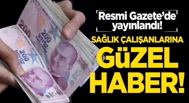Sağlık çalışanlarına güzel haber! Resmi Gazete'de yayınlandı