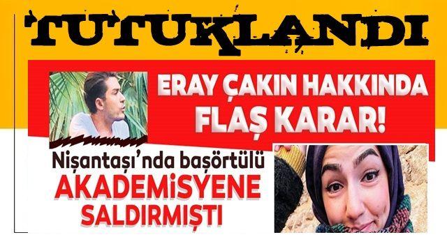 Başörtülü akademisyene saldıran Eray Çakın tutuklandı