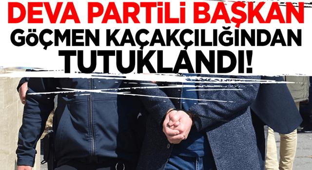 DEVA Partili başkan göçmen kaçakçılığından tutuklandı!