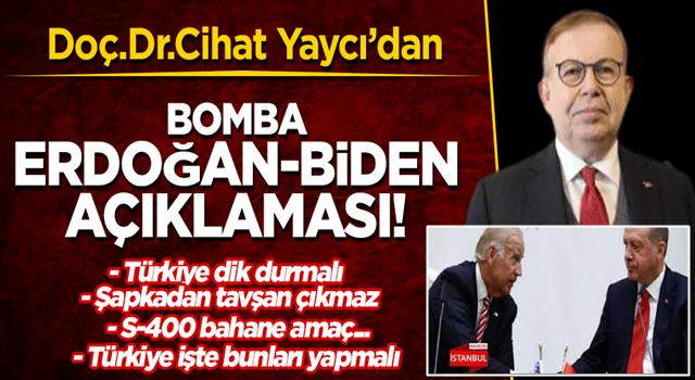 FLAŞ! Doç. Dr. Cihat Yaycı'dan Erdoğan-Biden görüşmesine yönelik bomba açıklamalar: Türkiye işte bunları yapmalıdır!