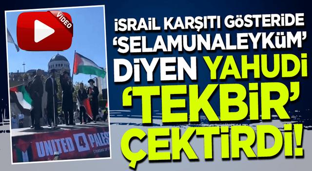 İsrail karşıtı protestoda bir Yahudi, 'tekbir' çektirdi!