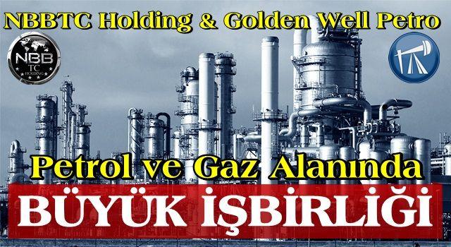 NBBTC Holding'den Petrol ve Gaz alanında dev işbirliği