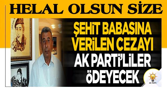 Şehit babasına ceza kestiler! AK Partililer ödeyecek