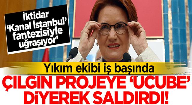 'Yıkım ekibinden' Meral Akşener: Hükümet 'Kanal İstanbul' fantezisiyle uğraşıyor
