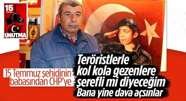 15 Temmuz şehidi Cennet Yiğit'in babasından CHP'ye sert sözler