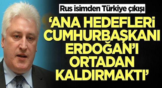 Rus isimden Türkiye çıkışı: Ana hedefleri Erdoğan'ı ortadan kaldırmaktı