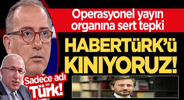 Sadece adı Türk! Operasyonel yayın organına Fahrettin Altun'dan sert tepki: Habertürk'ü kınıyoruz!