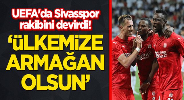 """UEFA'da Sivasspor rakibini devirdi! """"Ülkemize armağan olsun"""""""