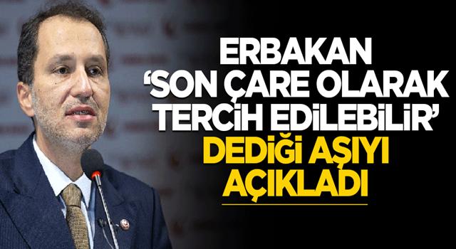 Fatih Erbakan: Son çare o aşı tercih edilebilir