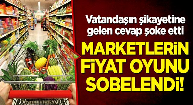 Marketlerin fiyat oyunu sobelendi! Vatandaşın şikayetine gelen cevap şoke etti
