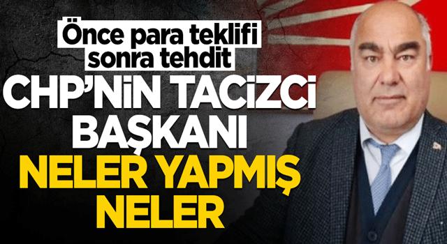 Önce para teklifi, sonra tehdit... CHP'nin tacizci başkanı neler yapmış neler!..