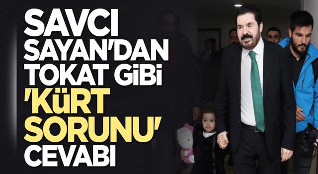 Savcı Sayan'dan tokat gibi 'Kürt sorunu' cevabı