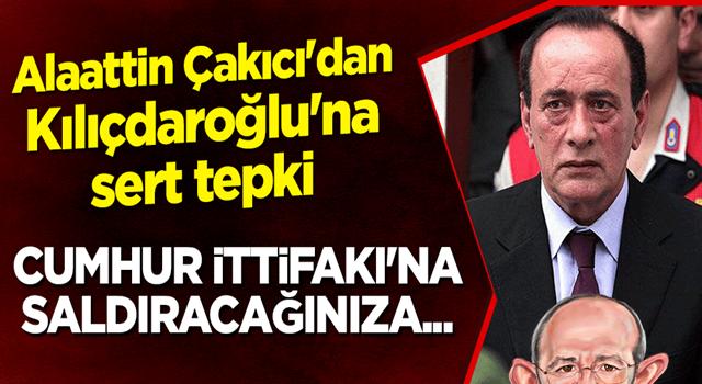 Alaattin Çakıcı'dan Kılıçdaroğlu'na sert tepki: Cumhur İttifakı'na saldıracağınıza...