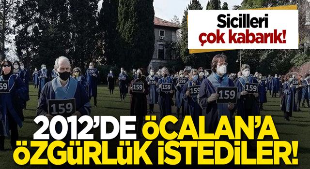 Boğaziçili akademisyenlerin sicili kabarık! 2012 yılında terörist başı Abdullah Öcalan'a özgürlük istemişlerdi