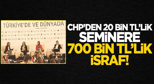 CHP 20 bin TL'lik seminere 700 bin TL ödedi!