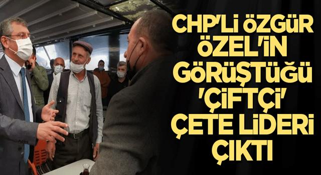 CHP'li Özgür Özel'in görüştüğü 'çiftçi' çete lideri çıktı