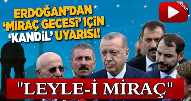 Erdoğan'dan 'Miraç Gecesi' için 'Kandil' uyarısı.