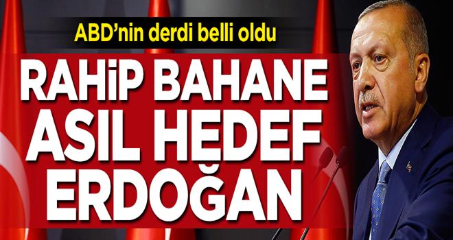 ABD'nin asıl hedefi Erdoğan'ı devirmek