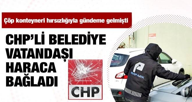 Çöp konteyneri hırsızlığıyla bilinen CHP'li belediye vatandaşı haraca bağladı