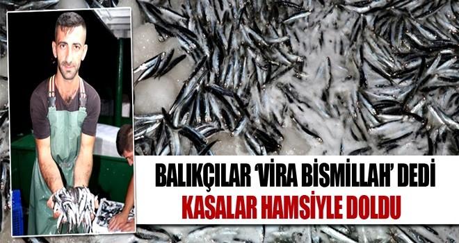 Balıkçılar 'Vira Bismillah' dedi kasalar hamsiyle doldu