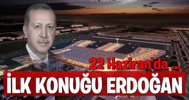 Yeni havalimanının ilk konuğu Cumhurbaşkanı Erdoğan
