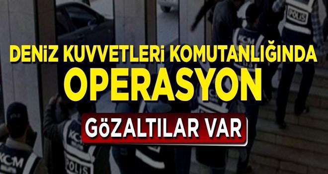 Deniz Kuvvetleri Komutanlığında FETÖ operasyonu: Gözaltılar var