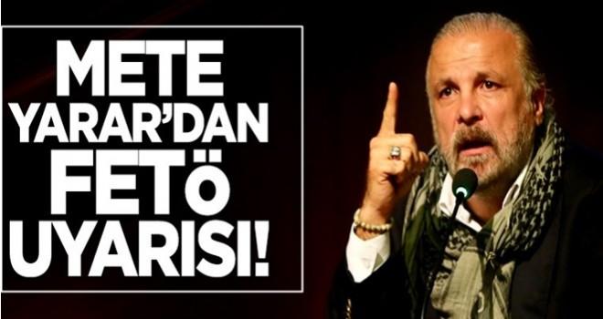 Mete Yarar'dan FETÖ uyarısı: Alarm devam ediyor