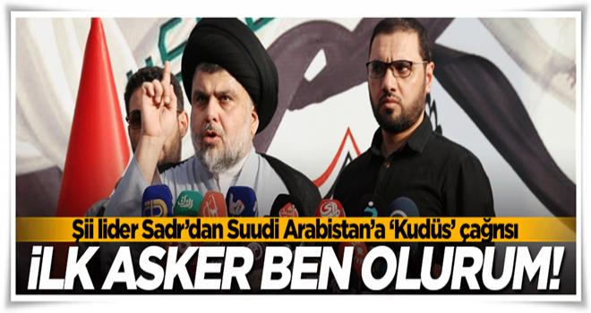 Şii lider Sadr'dan Suudi Arabistan'a çağrı! İlk asker ben...