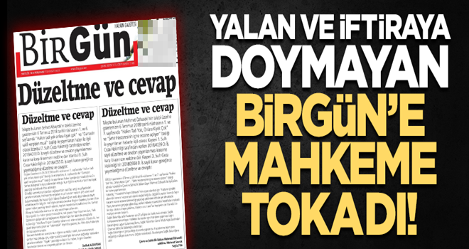 Yalan ve iftiraya doymayan Birgün gazetesine mahkeme tokadı!
