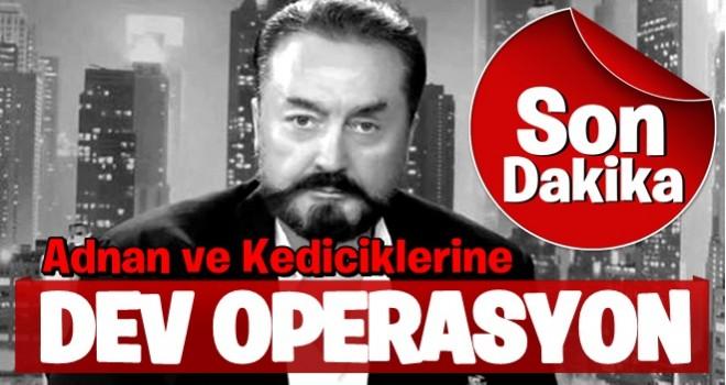 Adnan Oktar ve örgütüne dev operasyon!