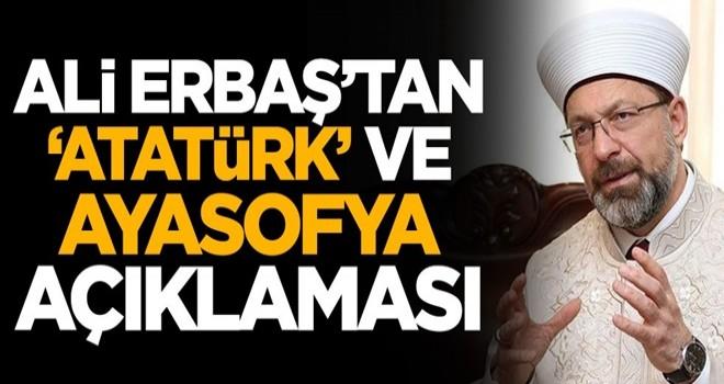 Ali Erbaş'tan 'Atatürk' ve 'Ayasofya' açıklaması