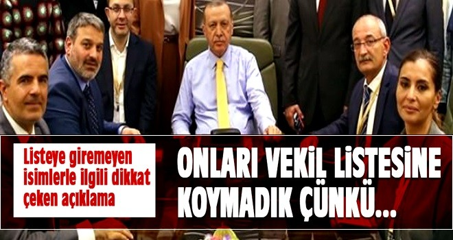 Erdoğan: Onları vekil listesine koymadık çünkü...