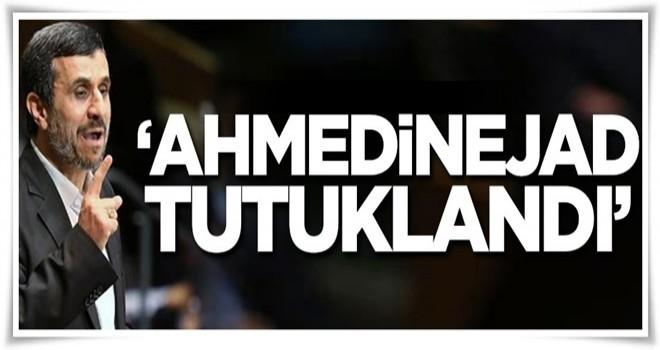 'Ahmedinejad tutuklandı'