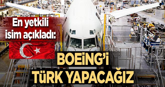 Boeng'in başkanından flaş açıklama: Boeing'i Türk yapıyoruz!