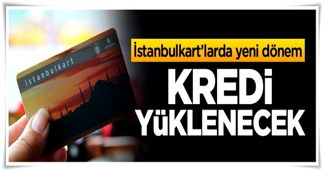 İstanbulkart'larda yeni dönem,kredi yüklenecek