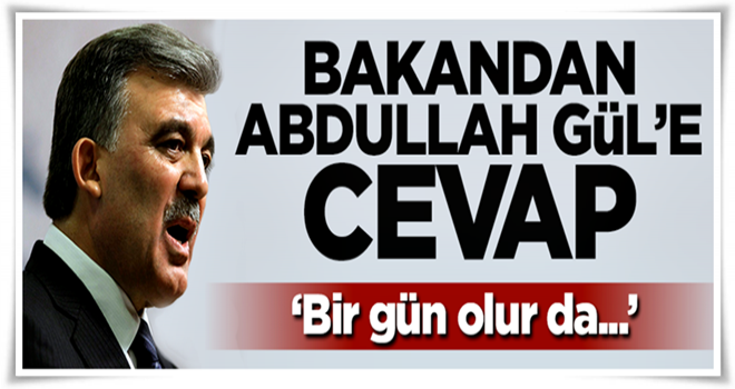 Bakandan Abdullah Gül açıklaması: Bir gün olur da...