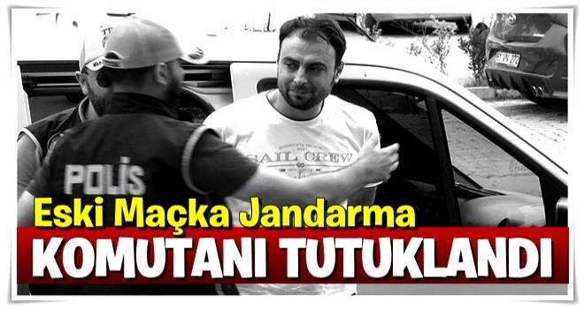 Eski Maçka Jandarma Komutanı tutuklandı