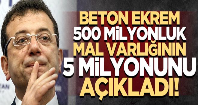 Beton Ekrem 500 milyonluk mal varlığının 5 milyonunu açıkladı!