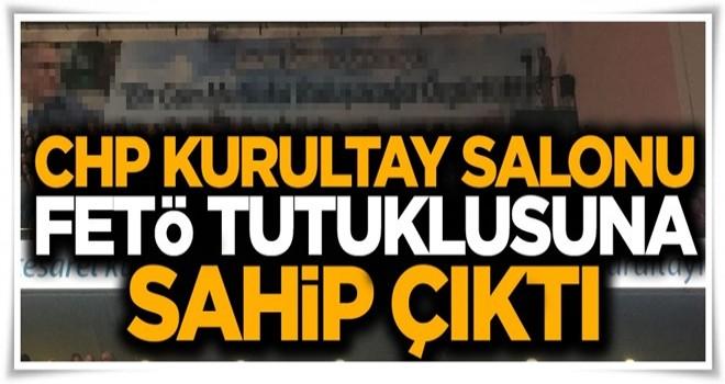 CHP Kurultay Salonu FETÖ tutuklusuna sahip çıktı!