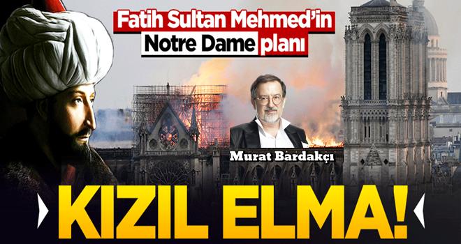 Bardakçı: Fatih'in 'Kızıl Elma'sı Notre Dame'a sancak dikmekti