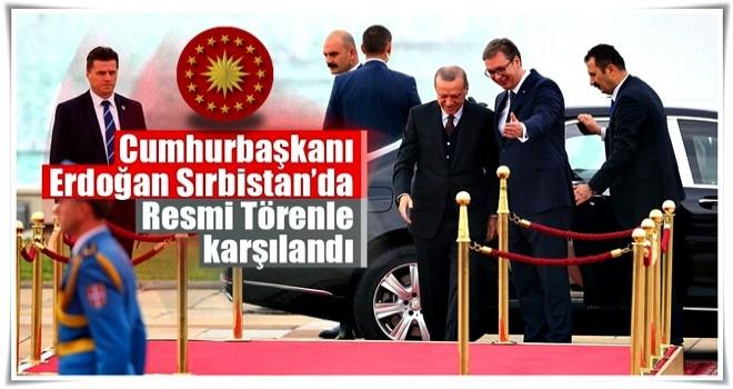 Cumhurbaşkanı Erdoğan Sırbistan'da