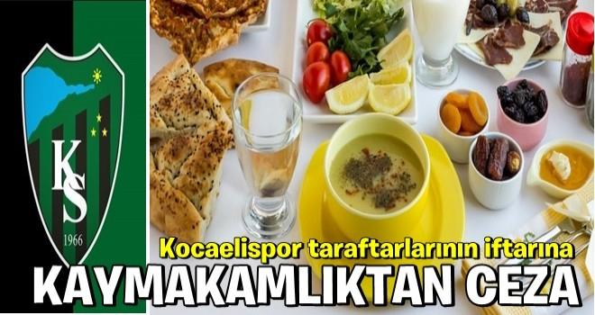 Kocaelispor taraftarlarının iftarına ''CEZA''