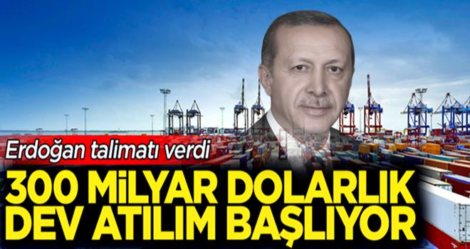 Erdoğan talimatı verdi! 300 milyar dolarlık dev atılım başlıyor