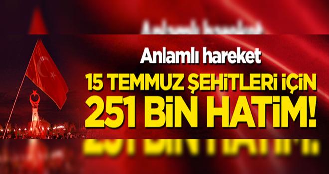 Anlamlı kampanya: 15 Temmuz şehitleri için 251 bin hatim!