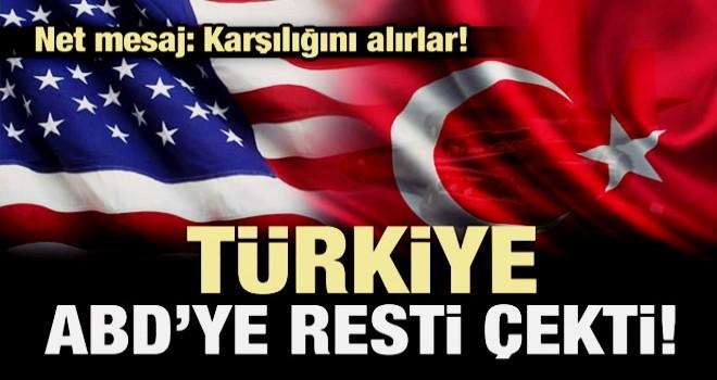 Türkiye ABD'ye resti çekti: Karşılığını alırlar!